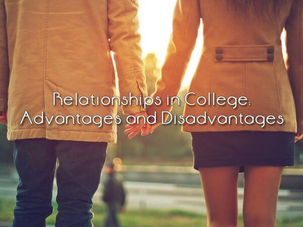 Relationships in College: Advantages and Disadvantages