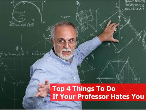 Top 4 Things to Do if Your Professor Hates You